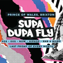 Supa Dupa Fly x Brixton at Prince of Wales on Friday 26th January 2018