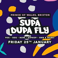 Supa Dupa Fly x Brixton at Prince of Wales on Friday 25th January 2019