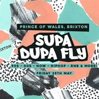 Supa Dupa Fly x Brixton at Prince of Wales on Friday 25th May 2018