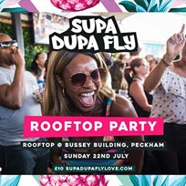 Supa Dupa Fly x Rooftop Party at Bussey Building on Sunday 22nd July 2018