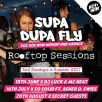 Supa Dupa Fly Rooftop Sessions at Queen of Hoxton on Sunday 18th June 2017