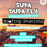 Supa Dupa Fly x Rooftop Sessions at Queen of Hoxton on Sunday 20th August 2017