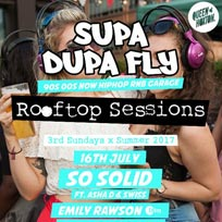 Supa Dupa Fly x Rooftop Sessions at Queen of Hoxton on Sunday 16th July 2017