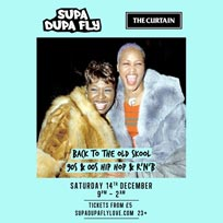 Supa Dupa Fly x The Curtain at The Curtain on Saturday 14th December 2019