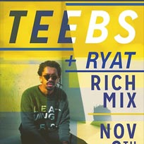 Teebs at Rich Mix on Thursday 9th November 2017
