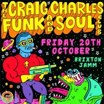 Craig Charles Funk & Soul Club at Brixton Jamm on Friday 20th October 2017