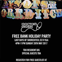 The Doctor's Orders Free Bank Holiday Party at Last Days of Shoreditch on Sunday 28th May 2017