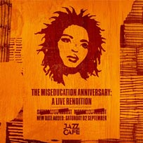 The Miseducation Anniversary at Jazz Cafe on Monday 28th August 2017