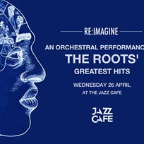 The Roots Greatest Hits at Jazz Cafe on Wednesday 26th April 2017