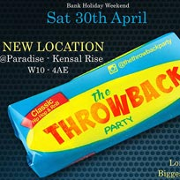 The Throwback Party at Paradise by way of Kensal Green on Saturday 30th April 2016