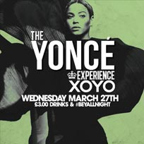 The Yoncé Experience at XOYO on Wednesday 27th March 2019