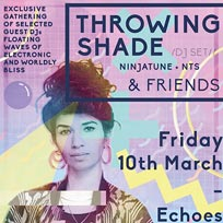 Throwing Shade at Archspace on Friday 10th March 2017