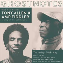 Tony Allen & Amp Fiddler at Ghost Notes on Thursday 10th May 2018