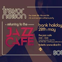 Trevor Nelson's Soul Nation at Jazz Cafe on Sunday 28th May 2017
