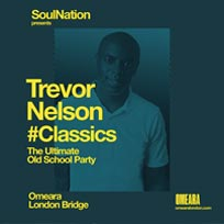 Trevor Nelson's Soul Classics at Omeara on Saturday 20th April 2019