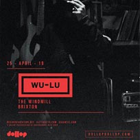 Wu-Lu at The Windmill Brixton on Thursday 25th April 2019