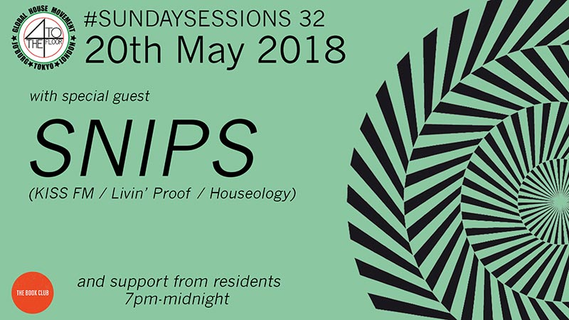4 To The Floor Sunday Sessions w/ Snips at Book Club on Sun 20th May 2018 Flyer