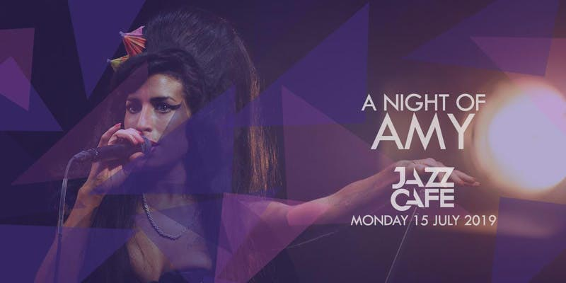A Night of Amy at Jazz Cafe on Mon 15th July 2019 Flyer