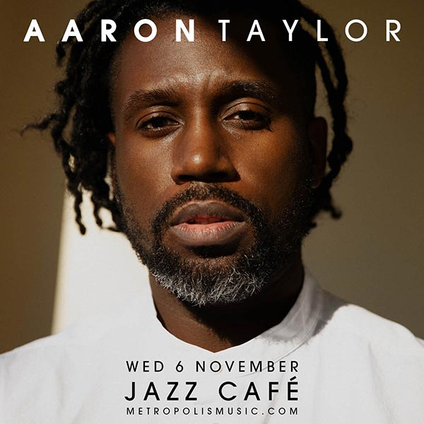 Aaron Taylor at Jazz Cafe on Wed 6th November 2019 Flyer