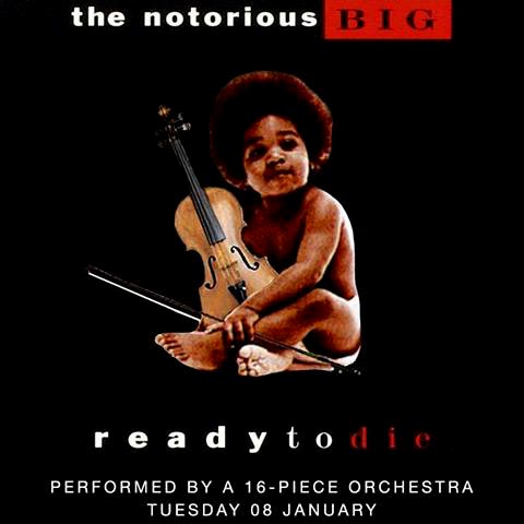 An Orchestral Rendition of Ready To Die at XOYO on Tue 8th January 2019 Flyer
