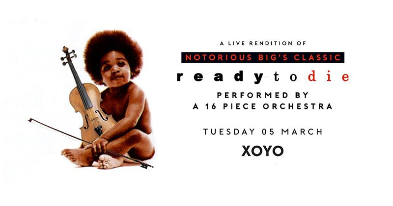 An Orchestral Rendition of Ready To Die at XOYO on Tue 5th March 2019 Flyer