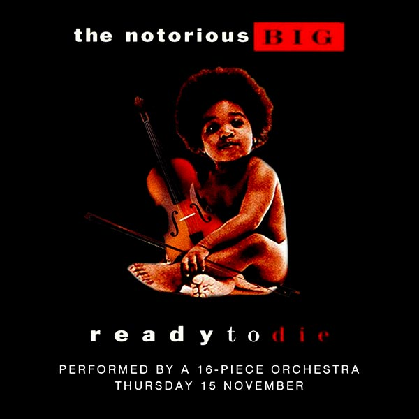 An Orchestral Rendition of Ready To Die at XOYO on Thu 15th November 2018 Flyer