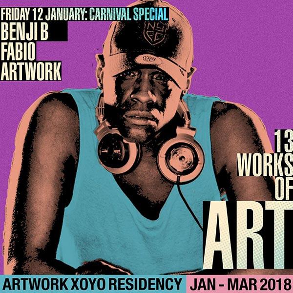 Artwork + Benji B + Fabio at XOYO on Fri 12th January 2018 Flyer