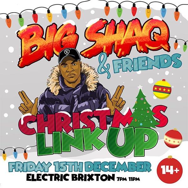 Big Shaq & Friends - Christmas Link Up at Electric Brixton on Fri 15th December 2017 Flyer