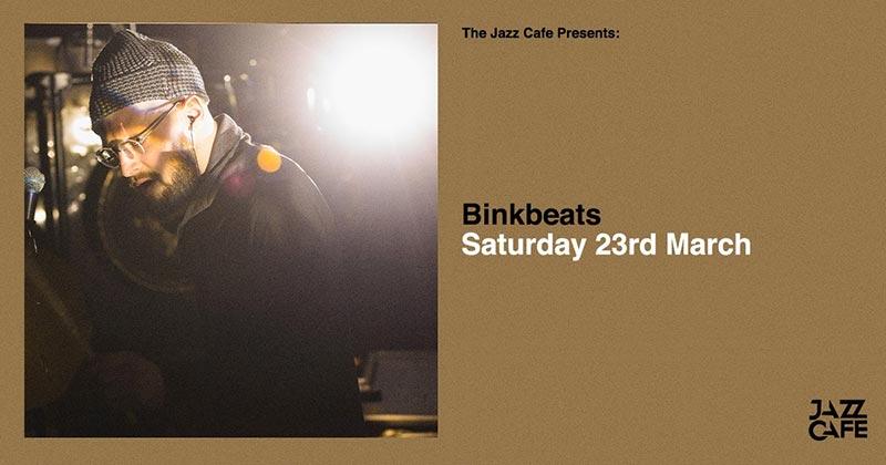 Binkbeats at Jazz Cafe on Sat 23rd March 2019 Flyer