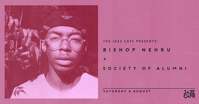 Bishop Nehru at Jazz Cafe on Sat 4th August 2018 Flyer