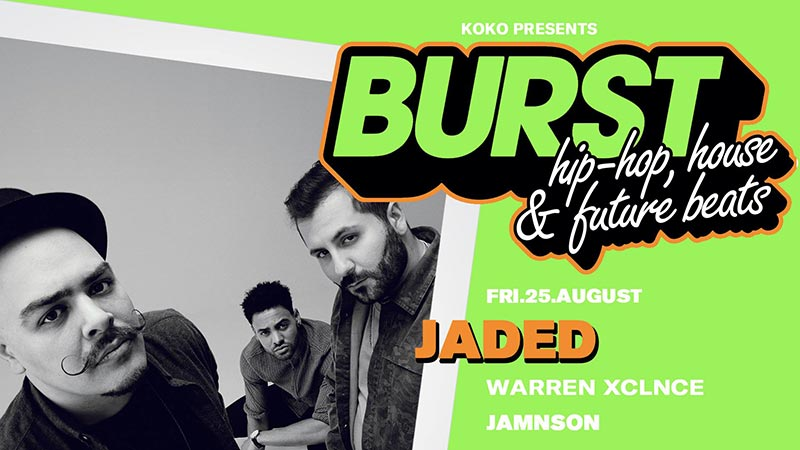 BURST w/ Jaded  at KOKO on Fri 25th August 2017 Flyer