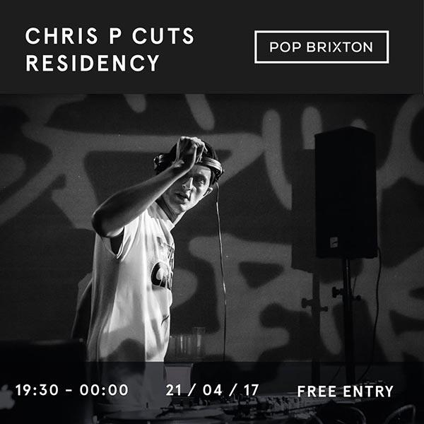 Chris P Cuts at Pop Brixton on Fri 21st April 2017 Flyer
