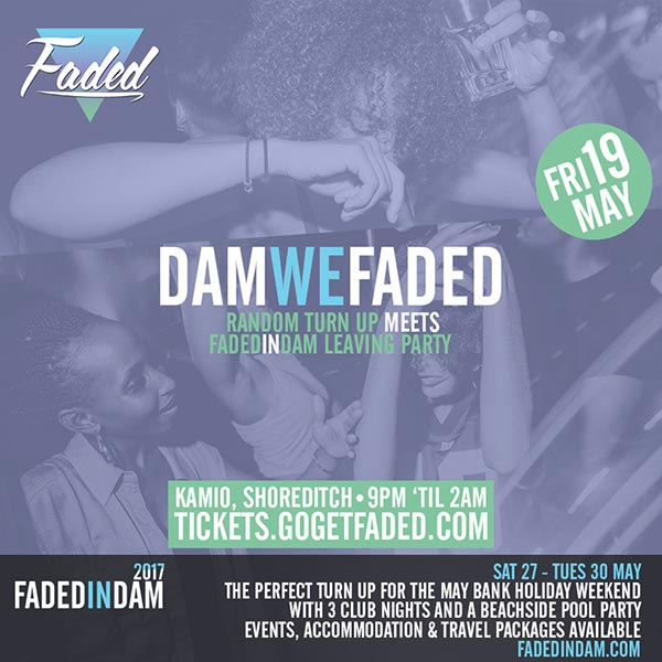 Dam We Faded at Kamio on Fri 19th May 2017 Flyer