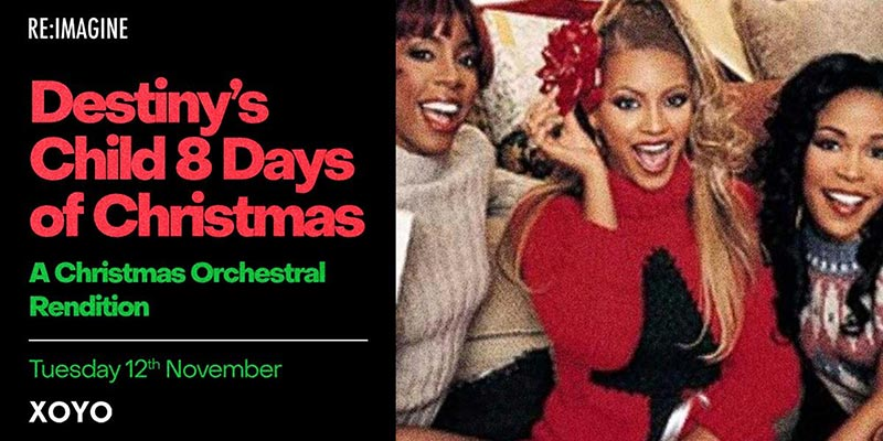 Destiny's Child 8 Days of Christmas at XOYO on Sat 30th November 2019 Flyer