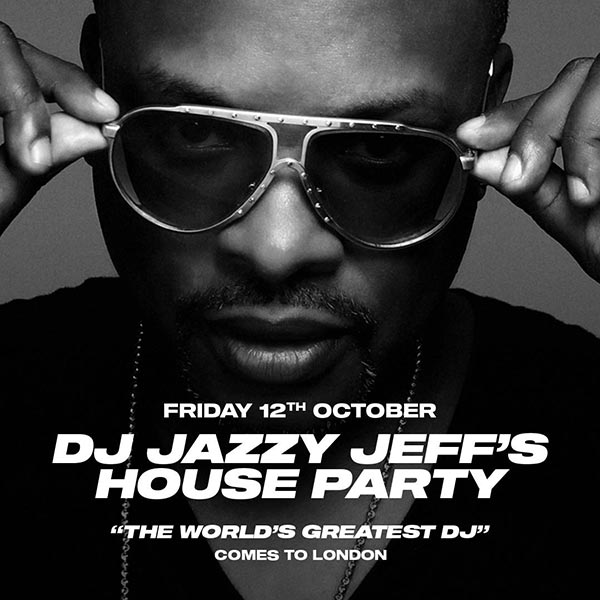 DJ Jazzy Jeff's House Party  at Electric Brixton on Friday 12th October 2018 Flyer