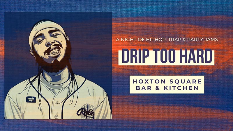 Drip Too Hard at Hoxton Square Bar & Kitchen on Sat 17th August 2019 Flyer