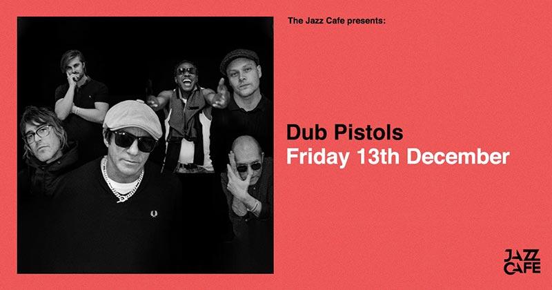 Dub Pistols at Jazz Cafe on Fri 13th December 2019 Flyer