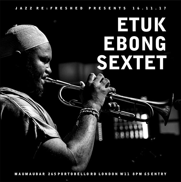 Etuk Ubong Sextet at Mau Mau Bar on Thu 16th November 2017 Flyer