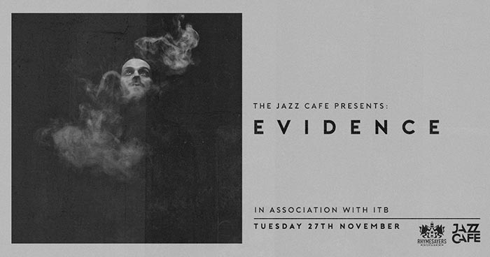 Evidence at Jazz Cafe on Tue 27th November 2018 Flyer