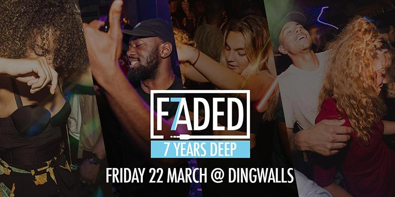 Faded - 7 Years Deep at Dingwalls on Fri 22nd March 2019 Flyer
