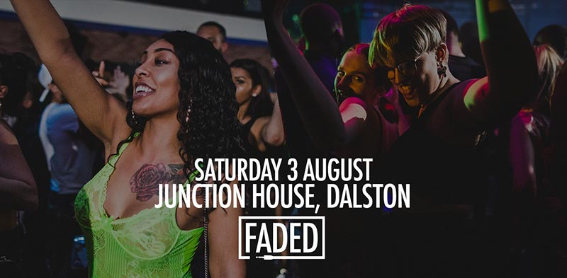Faded at Junction House on Sat 3rd August 2019 Flyer