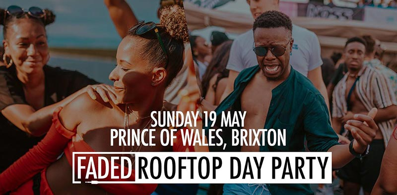 Faded Rooftop Day Party at Prince of Wales on Sun 19th May 2019 Flyer