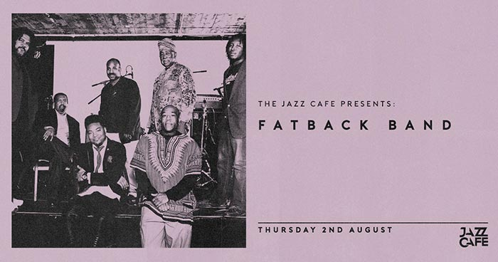 The Fatback Band at Jazz Cafe on Thu 2nd August 2018 Flyer