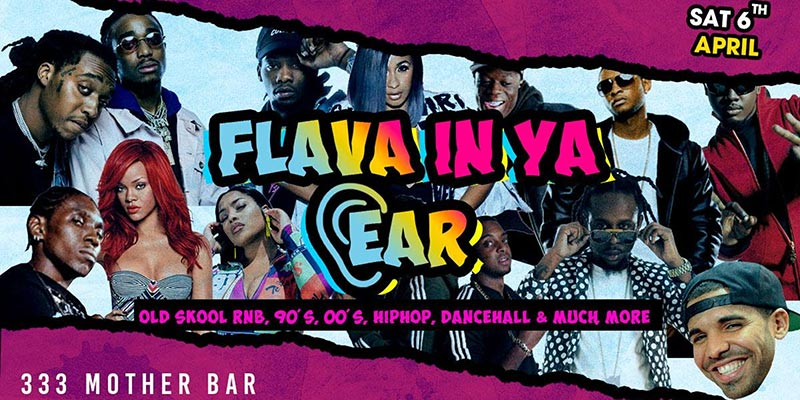 Flava In Ya Ear at 333 Mother Bar on Sat 6th April 2019 Flyer