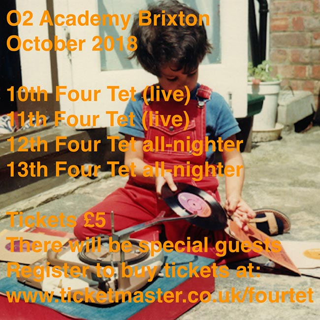 Four Tet at Brixton Academy on Wednesday 10th October 2018 Flyer