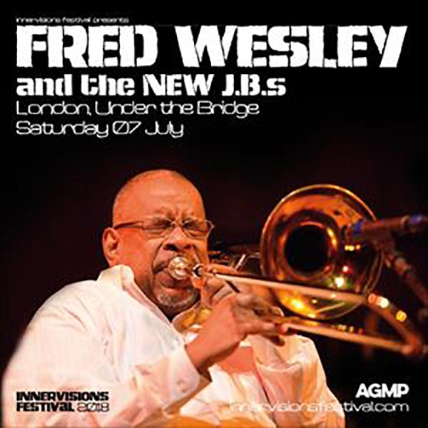 Fred Wesley & The New JBs at Under the Bridge on Sat 7th July 2018 Flyer