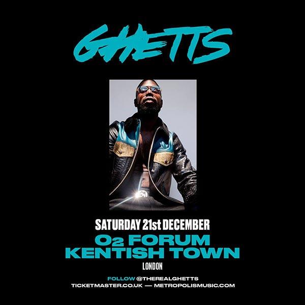 Ghetts at The Forum on Sat 21st December 2019 Flyer