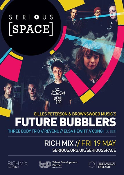 Gilles Peterson & Brownswood Music's Future Bubblers at Rich Mix on Fri 19th May 2017 Flyer