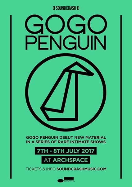 GoGo Penguin at Archspace on Sat 8th July 2017 Flyer
