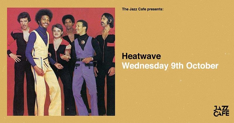 Heatwave at Jazz Cafe on Wed 9th October 2019 Flyer